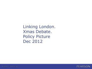 Linking London. Xmas Debate. Policy Picture Dec 2012