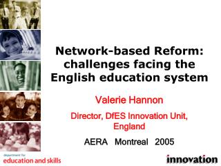 Valerie Hannon Director, DfES Innovation Unit, England AERA   Montreal   2005