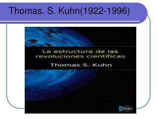 Thomas. S. Kuhn(1922-1996)