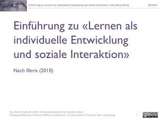 Einführung zu «Lernen als individuelle Entwicklung und soziale Interaktion» Nach Illeris (2010)