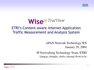 Wise * TrafView ETRI's Content-aware Internet Application Traffic Measurement and Analysis System