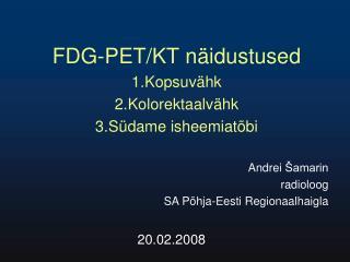 FDG-PET/KT näidustused Kopsuvähk Kolorektaalvähk Südame isheemiatõbi