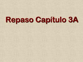 Repaso Cap ítulo 3A