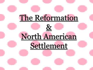The Reformation & North American Settlement