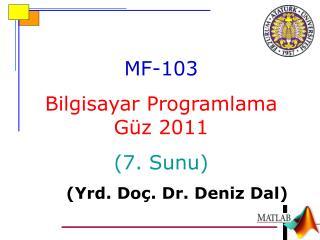 MF-10 3 Bilgisayar Programlama G�z 2011 ( 7 .  Sunu ) ( Yrd . Do � . Dr.  Deniz  Dal)