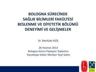 Dr.  Mevlüde  KIZIL 26 Haziran 2013 Bologna Süreci Paylaşım Toplantısı
