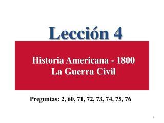 Lección 4  Historia Americana - 1800  La Guerra Civil