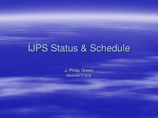 IJPS Status & Schedule