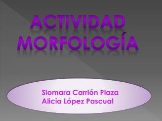 Siomara Carrión Plaza Alicia López Pascual