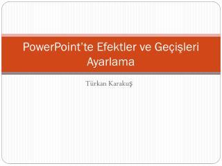 PowerPoint'te  Efektler ve  Geçişleri  Ayarlama
