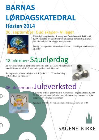 BARNAS  LØRDAGSKATEDRAL          Høsten 2014  06. september: Gud skaper- Vi lager.