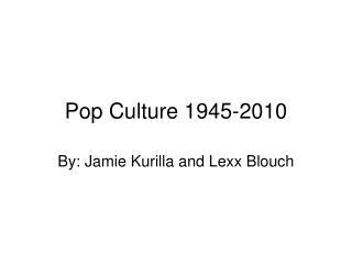 Pop Culture 1945-2010