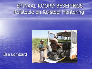 SPINAAL KOORD BESERINGS  Rolstoele en Rolstoel Hantering