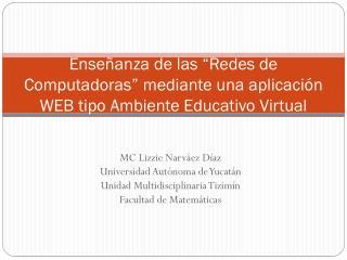 MC Lizzie Narváez Díaz Universidad Autónoma de Yucatán Unidad Multidisciplinaria Tizimín