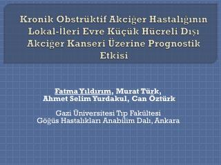 Fatma Yıldırım , Murat Türk , Ahmet Selim Yurdakul, Can  Öztürk Gazi Üniversitesi Tıp  Fakültesi
