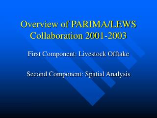 Overview of PARIMA/LEWS Collaboration 2001-2003