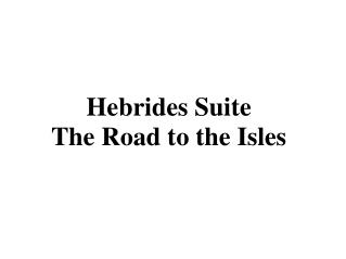 Hebrides Suite The Road to the Isles