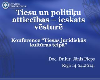 """Tiesu un politiķu attiecības – ieskats vēsturē Konference """"Tiesas juridiskās kultūras telpā"""""""