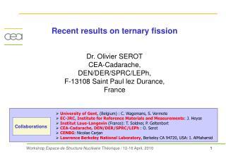 Recent results on ternary fission Dr. Olivier SEROT CEA-Cadarache,  DEN/DER/SPRC/LEPh,