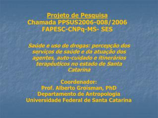 Projeto de Pesquisa Chamada PPSUS2006-008/2006 FAPESC-CNPq-MS- SES