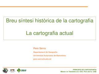Breu síntesi històrica de la cartografia  La cartografia actual