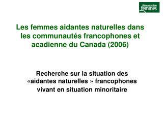 Les femmes aidantes naturelles dans les communautés francophones et acadienne du Canada (2006)