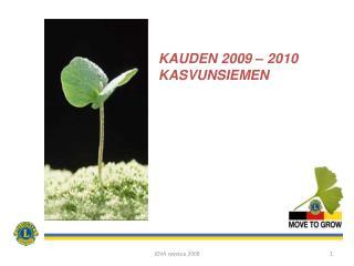 KAUDEN 2009 – 2010 KASVUNSIEMEN