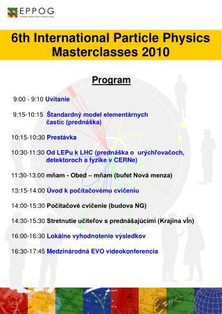 Program 9:00 - 9:10 Uvítanie 9:15-10:15 Štandardný model elementárnych  častíc (prednáška) 