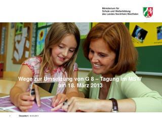 Wege zur Umsetzung von G 8 – Tagung im MSW  am 18. März 2013