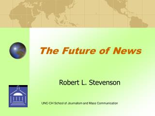 The Future of News Robert L. Stevenson