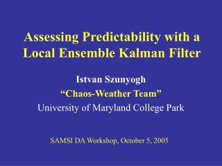 Assessing Predictability with a Local Ensemble Kalman Filter