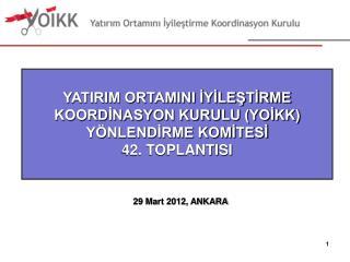 YATIRIM ORTAMINI İYİLEŞTİRME KOORDİNASYON KURULU (YOİKK)  YÖNLENDİRME KOMİTESİ 42. TOPLANTISI