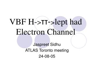 VBF H- > ττ- > lept had Electron Channel