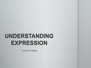 UNDERSTANDING EXPRESSION