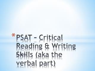 PSAT – Critical Reading & Writing Skills (aka the verbal part)