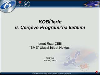 """KOBİ'lerin 6. Çerçeve Programı'na katılımı İsmet Rıza ÇEBİ """"SME""""  Ulusal İrtibat Noktası"""