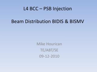 L4 BCC – PSB Injection Beam Distribution BIDIS & BISMV
