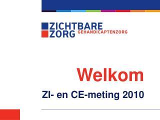 Welkom ZI- en CE-meting 2010