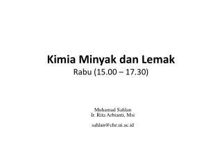 Kimia  Minyak dan Lemak Rabu  (15.00 – 17.30 )
