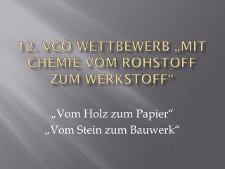 """12. VCÖ Wettbewerb """"Mit Chemie vom Rohstoff zum Werkstoff"""""""