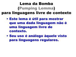Lema da Bomba  ( Pumping Lemma )  para linguagens livre de contexto