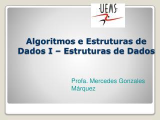 Algoritmos  e  Estruturas  de Dados I –  Estruturas  de Dados