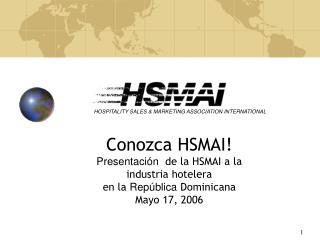 Conozca HSMAI Presentaci n  de la HSMAI a la  industria hotelera  en la Rep blica Dominicana Mayo 17, 2006