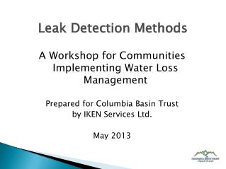 A Workshop for Communities Implementing Water Loss Management Prepared for Columbia Basin Trust
