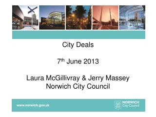 City Deals 7 th  June 2013 Laura McGillivray & Jerry Massey Norwich City Council