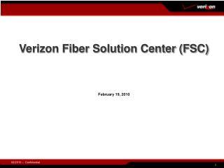 Verizon Fiber Solution Center (FSC) February 19, 2010