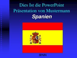 Dies Ist die PowerPoint Pr sentation von Mustermann Spanien