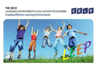 THE OECD  LEARNING ENVIRONMENTS EVALUATION PROGRAMME Creating Effective Learning Environments