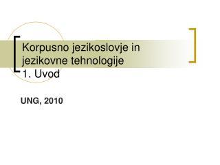 Korpusno jezikoslovje  in jezikovne tehnologije 1.  Uvod