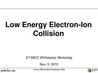 Low Energy Electron-Ion Collision